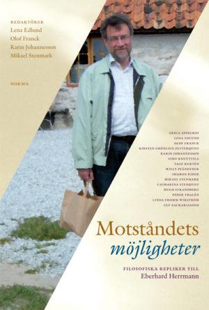Motståndets möjligheter – filosofiska repliker till Eberhard Herrmann -  - Artos & Norma Bokförlag