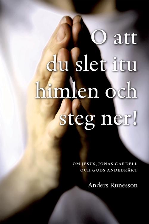 O att du slet itu himlen och steg ner! - Runesson' Anders - Artos & Norma Bokförlag