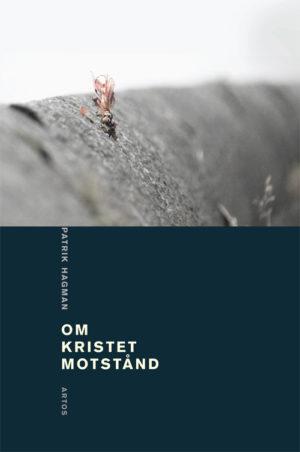 Om kristet motstånd - Hagman' Patrik - Artos & Norma Bokförlag