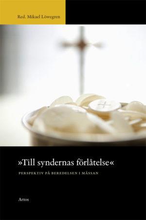 """""""Till syndernas förlåtelse"""" Perspektiv på beredelsen i mässan - Löwegren' Mikael (red.) - Artos & Norma Bokförlag"""