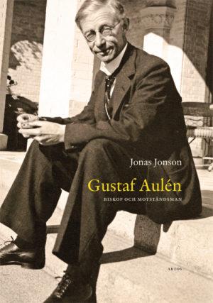 Gustaf Aulén – biskop och motståndsman - Jonson' Jonas - Artos & Norma Bokförlag