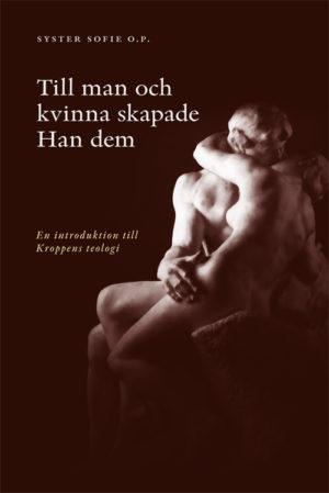 Till man och kvinna skapade Han dem – En introduktion till Kroppens teologi - Syster Sofie O.P. - Artos & Norma Bokförlag