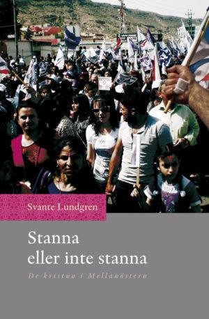 Stanna eller inte stanna – de kristna i Mellanöstern - Lundgren' Svante - Artos & Norma Bokförlag