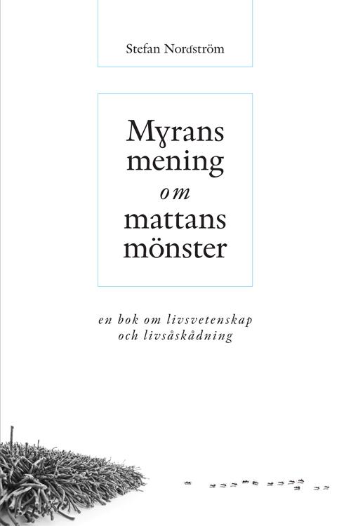 Myrans mening om mattans mönster - Nordström' Stefan - Artos & Norma Bokförlag