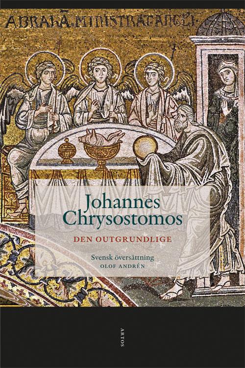 Den outgrundlige - Chystostomos' Johannes - Artos & Norma Bokförlag
