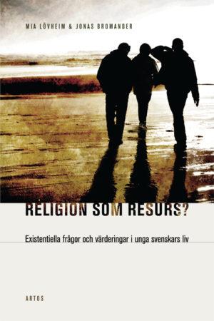 Religion som resurs? – Existentiella frågor och värderingar i unga svenskars liv - Bromander' Jonas - Artos & Norma Bokförlag