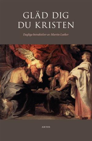 Gläd dig du kristen – Dagliga betraktelser av Martin Luther - Luther' Martin - Artos & Norma Bokförlag