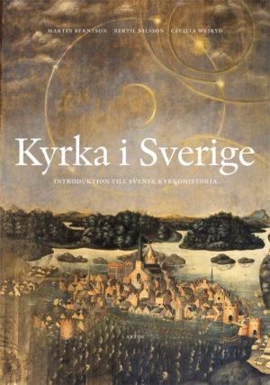 Kyrka i Sverige – introduktion till svensk kyrkohistoria - Berntson' Martin - Artos & Norma Bokförlag