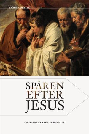 Spåren efter Jesus – Om kyrkans fyra evangelier - Fjärstedt' Biörn - Artos & Norma Bokförlag