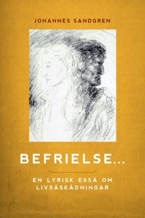 Befrielse… – En lyrisk essä om livsåskådningar - Sandgren' Johannes - Artos & Norma Bokförlag