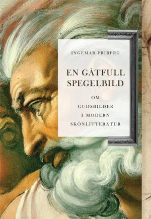 En gåtfull spegelbild – Om gudsbilder i modern skönlitteratur - Friberg' Ingemar - Artos & Norma Bokförlag