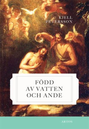 Född av vatten och Ande - Petersson' Kjell - Artos & Norma Bokförlag