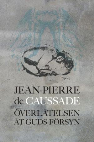 Överlåtelsen åt Guds försyn - de Caussade' Jean-Pierre - Artos & Norma Bokförlag