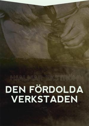 Den fördolda verkstaden - Ekström' Hjalmar - Artos & Norma Bokförlag