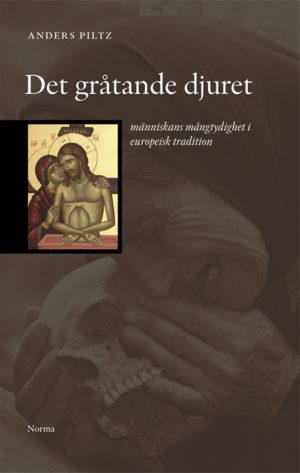Det gråtande djuret – människans mångtydighet i europeisk tradition -  - Artos & Norma Bokförlag