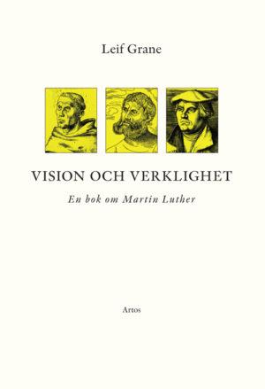 Vision och verklighet – En bok om Martin Luther - Grane' Leif - Artos & Norma Bokförlag