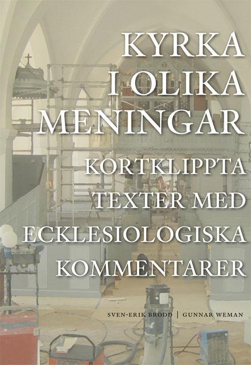 Kyrka i olika meningar – kortklippta texter med ecklesiologiska kommentarer - Brodd' Sven-Erik - Artos & Norma Bokförlag
