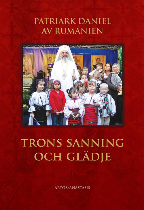 Trons sanning och glädje - Patriark Daniel av Rumäninen - Artos & Norma Bokförlag