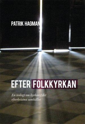 Efter folkkyrkan – En teologi om kyrkan i det efterkristna samhället - Hagman' Patrik - Artos & Norma Bokförlag