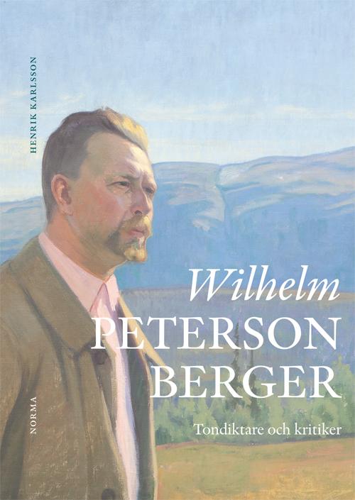 Wilhelm Peterson Berger – tondiktare och kritiker - Karlsson' Henrik - Artos & Norma Bokförlag