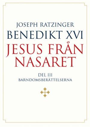 Jesus från Nasaret del III - Joseph Ratzinger/Benedikt XVI - Artos & Norma Bokförlag