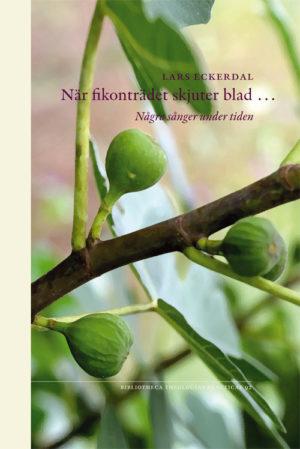 När fikonträdet skjuter blad … Några sånger under tiden - Eckerdal' Lars - Artos & Norma Bokförlag
