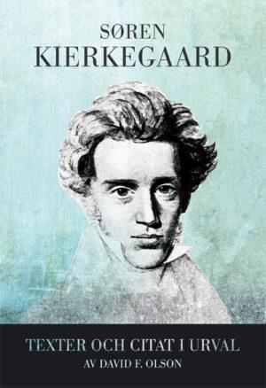 Søren Kierkegaard – Texter och citat i urval - Olson' David F - Artos & Norma Bokförlag