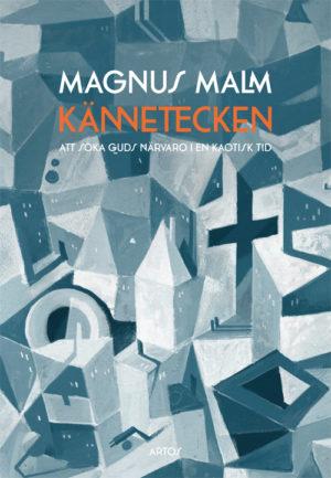 Kännetecken – Att söka guds närvaro i en kaotisk tid - Malm' Magnus - Artos & Norma Bokförlag