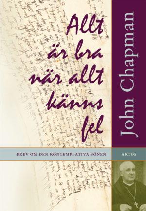 Allt är bra när allt känns fel – brev om den kontemplativa bönen - Chapman' John - Artos & Norma Bokförlag