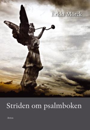 Striden om psalmboken - Mörck' Erkki - Artos & Norma Bokförlag