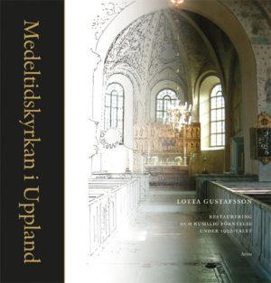 Medeltidskyrkan i Uppland - Gustafsson' Lotta - Artos & Norma Bokförlag