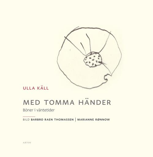 Med tomma händer. Böner i väntetider - Käll' Ulla - Artos & Norma Bokförlag