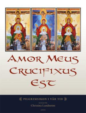 Amor Meus Crucifixus Est. Pilgrimsikon i vår tid - Lundström' Christina (red.) - Artos & Norma Bokförlag