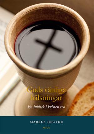 Guds vänliga hälsningar – En inblick i kristen tro - Hector' Markus - Artos & Norma Bokförlag
