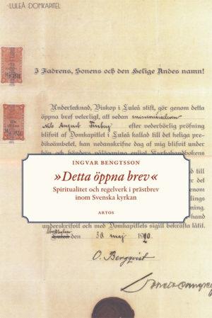 »Detta öppna brev« Spiritualitet och regelverk i prästbrev inom Svenska kyrkan - Bengtsson' Ingvar - Artos & Norma Bokförlag