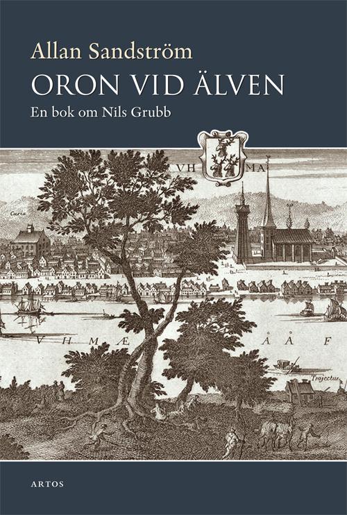 Oron vid älven – en bok om Nils Grubb - Sandström' Allan - Artos & Norma Bokförlag