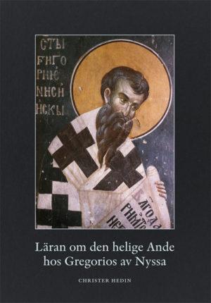 Läran om den helige Ande hos Gregorios av Nyssa - Hedin' Christer - Artos & Norma Bokförlag