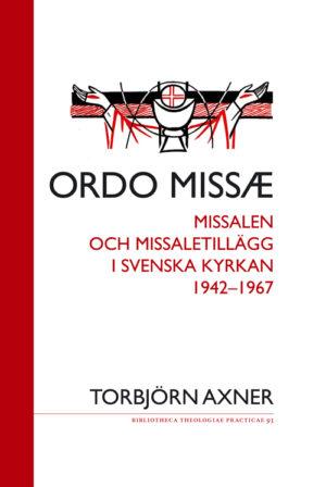 Ordo Missæ – Missalen och missaletillägg i Svenska kyrkan 1942–1967 - Axner' Torbjörn - Artos & Norma Bokförlag