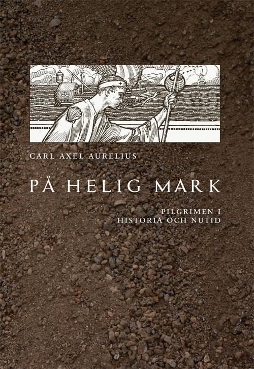 På helig mark – pilgrimen i historia och nutid - Aurelius' Carl Axel - Artos & Norma Bokförlag