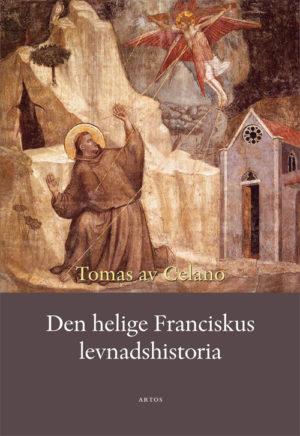 Den helige Franciskus levnadshistoria - Tomas av Celano - Artos & Norma Bokförlag