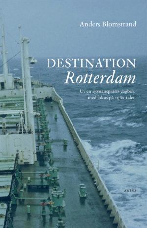 Destination Rotterdam - Blomstrand' Anders - Artos & Norma Bokförlag