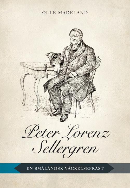 Peter Lorenz Sellergren - En småländsk väckelsepräst - Madeland' Olle - Artos & Norma Bokförlag