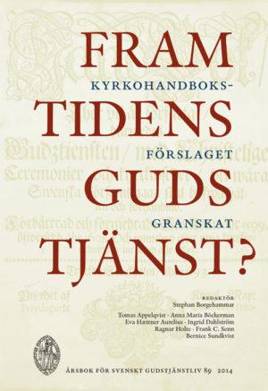 Framtidens gudstjänst - Svenskt Gudstjänstliv 2014 - Borgehammar' Stephan (red.) - Artos & Norma Bokförlag