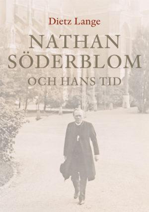 Nathan Söderblom och hans tid - Lange' Dietz - Artos & Norma Bokförlag