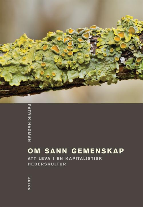 Om sann gemenskap - Att leva i en kapitalistisk hederskultur - Hagman' Patrik - Artos & Norma Bokförlag