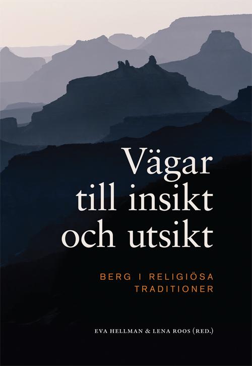 Vägar till insikt och utsikt - Berg i religiösa traditioner - Hellman' Eva (red.) - Artos & Norma Bokförlag