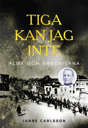 Tiga kan jag inte – Alma och Armenierna - Carlsson' Janne - Artos & Norma Bokförlag
