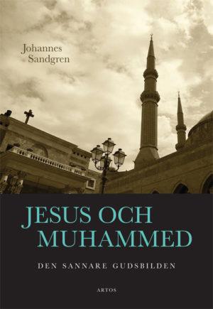 Jesus och Muhammed - Den sannare gudsbilden - Sandgren' Johannes - Artos & Norma Bokförlag