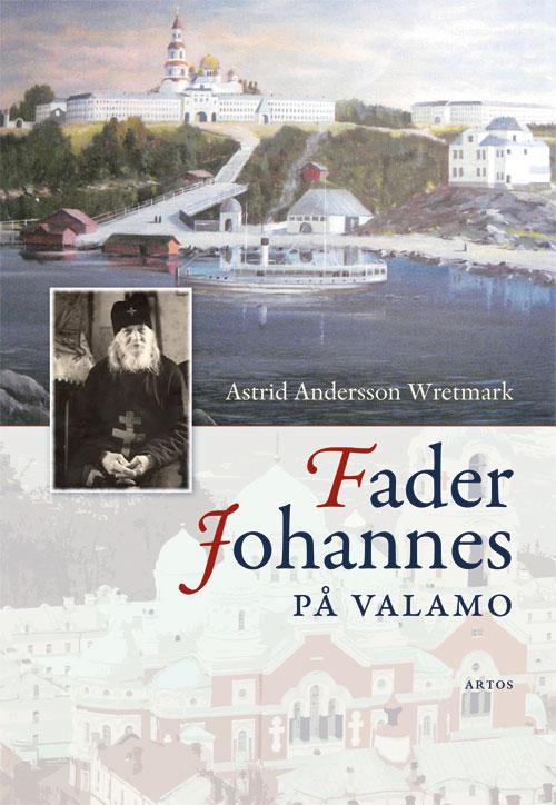 Fader Johannes på Valamo - Andersson Wretmark' Astrid - Artos & Norma Bokförlag