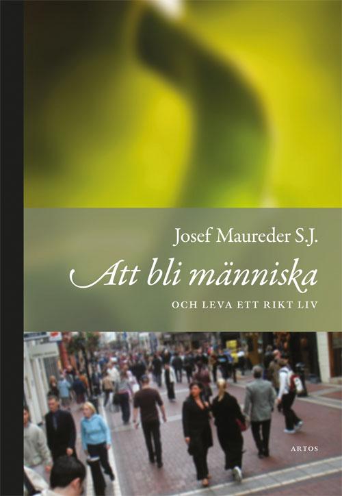 Att bli människa och leva ett rikt liv - Maureder' Josef S.J. - Artos & Norma Bokförlag